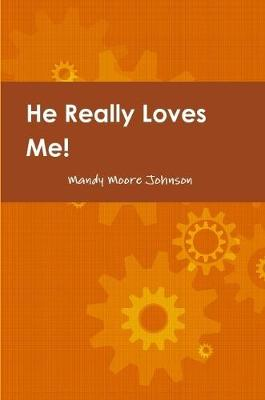 He Really Loves Me! Love, Boundaries and Healing by Changing how we Think & React by Mandy Johnson