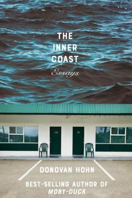 The Inner Coast: Essays by Donovan Hohn