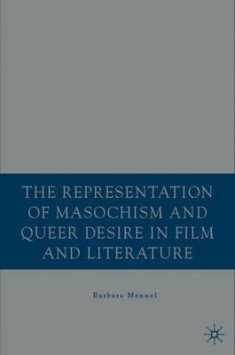 Representation of Masochism and Queer Desire in Film and Literature by Barbara Mennel