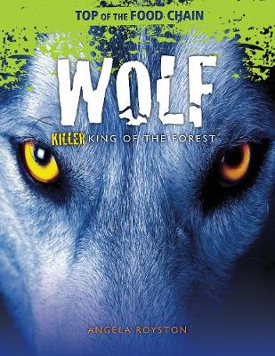 Wolf: Killer King of the Forest by Angela Royston