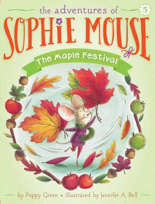 Adventures of Sophie Mouse #5:The Maple Festival by Poppy Green