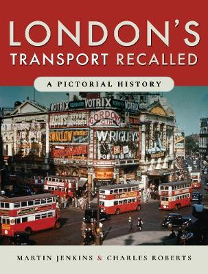 London's Transport Recalled: A Pictorial History by Martin Jenkins