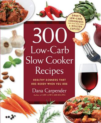 300 Low-Carb Slow Cooker Recipes by Dana Carpender
