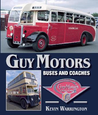 Guy Motors: Buses and Coaches by Kevin Warrington