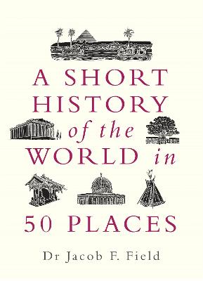 A Short History of the World in 50 Places book