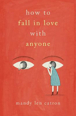 How to Fall in Love with Anyone: A Memoir in Essays by Mandy Len Catron