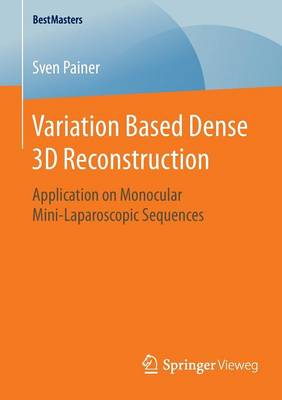 Variation Based Dense 3D Reconstruction by Sven Painer