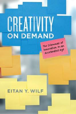 Creativity on Demand: The Dilemmas of Innovation in an Accelerated Age book