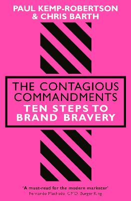 The Contagious Commandments: Ten Steps to Brand Bravery by Paul Kemp-Robertson