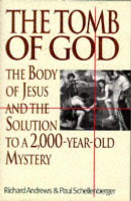 The Tomb of God: Body of Jesus and the Solution to a 2, 000 Year Old Mystery by Richard Andrews