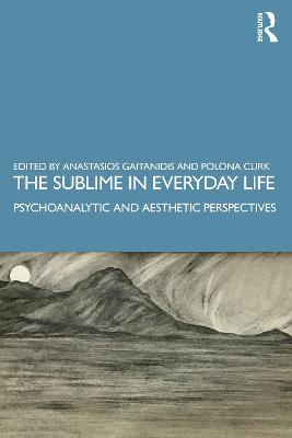 The Sublime in Everyday Life: Psychoanalytic and Aesthetic Perspectives book