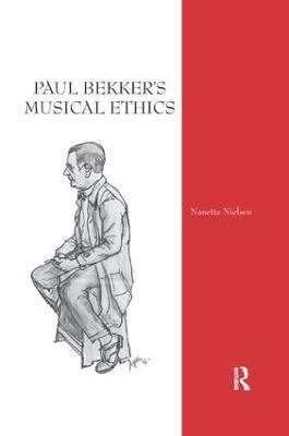 Paul Bekker's Musical Ethics by Nanette Nielsen