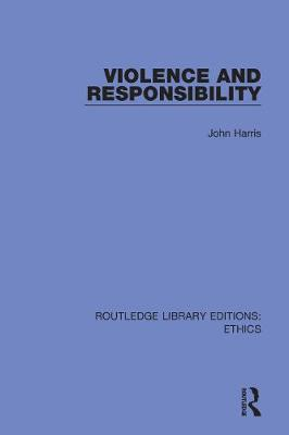 Violence and Responsibility by John Harris