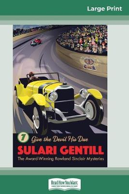 Give the Devil His Due: Book 7 in the Rowland Sinclair Mystery Series (16pt Large Print Edition) by Sulari Gentill