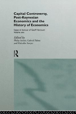 Capital Controversy, Post Keynesian Economics and the History of Economic Thought: Essays in Honour of Geoff Harcourt, Volume One book