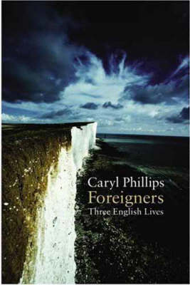 Foreigners: Three English Lives by Caryl Phillips