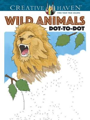 Creative Haven Wild Animals Dot-to-Dot by Peter Donahue
