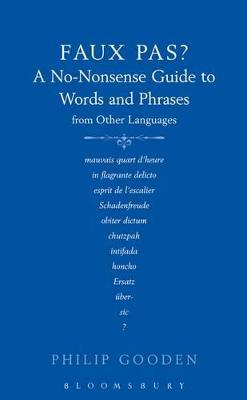Faux Pas: A No-nonsense Guide to Words and Phrases from Other Languages by Bloomsbury Publishing