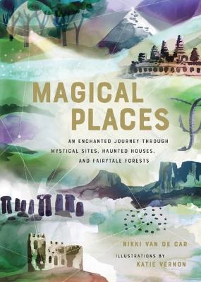 Magical Places: An Enchanted Journey through Mystical Sites, Haunted Houses, and Fairytale Forests book