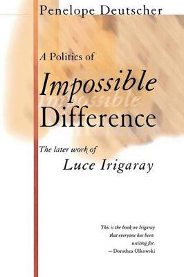 Politics of Impossible Difference by Penelope Deutscher