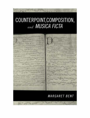 Counterpoint, Composition and Musica Ficta by Margaret Bent