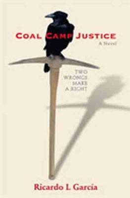 Coal Camp Justice by Ricardo L. Garcia