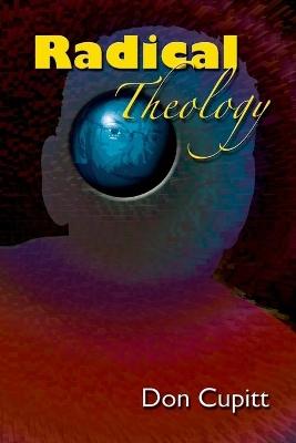 Radical Theology by Don Cupitt