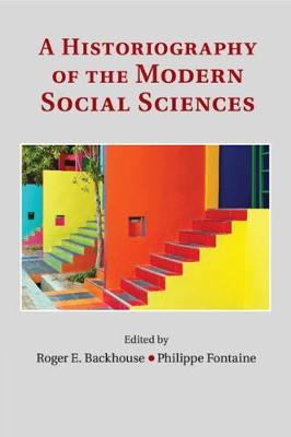 A A Historiography of the Modern Social Sciences by Professor Roger E. Backhouse