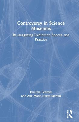 Controversy in Science Museums: Re-imagining Exhibition Spaces and Practice by Erminia Pedretti