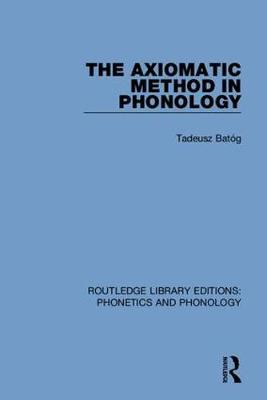 Axiomatic Method in Phonology by Tadeusz Bato g