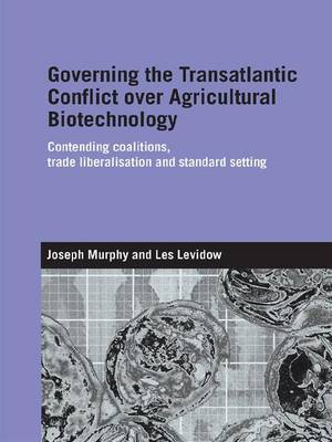 Governing the Transatlantic Conflict over Agricultural Biotechnology book