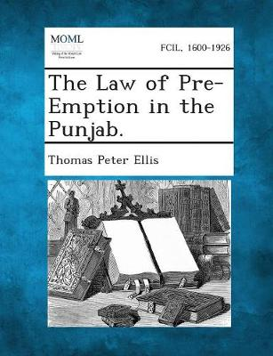 The Law of Pre-Emption in the Punjab. by Thomas Peter Ellis