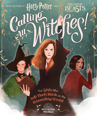 Calling All Witches! The Girls Who Left Their Mark on the Wizarding World by Laurie Calkhoven
