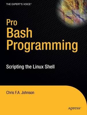 Pro Bash Programming by Chris Johnson