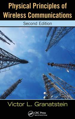 Physical Principles of Wireless Communications by Victor L. Granatstein
