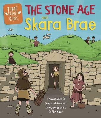 Time Travel Guides: The Stone Age and Skara Brae by Ben Hubbard