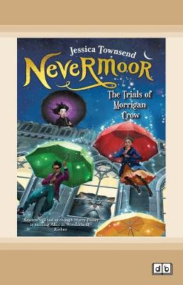 Nevermoor: The Trials of Morrigan Crow: Nevermoor (book 1) by Jessica Townsend