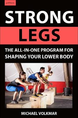 Strong Legs: The All-In-One Program for Shaping Your Lower Body - Over 200 Workouts by Michael Volkmar