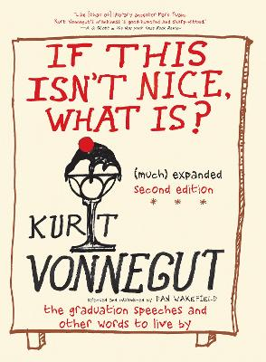 If This Isn't Nice, What Is? (much) Expanded Second Edition by Kurt Vonnegut