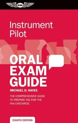 Instrument Pilot Oral Exam Guide by Michael D. Hayes
