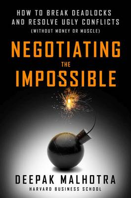 Negotiating the Impossible: How to Break Deadlocks and Resolve Ugly Conflicts (without Money or Muscle) book