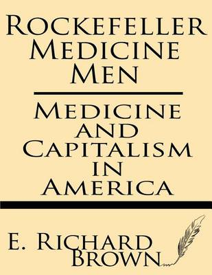 Rockefeller Medicine Men by E Richard Brown