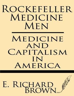 Rockefeller Medicine Men by E Richard Brown