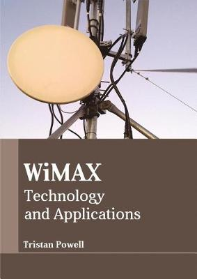 Wimax: Technology and Applications by Tristan Powell