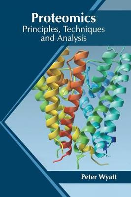 Proteomics: Principles, Techniques and Analysis by Peter Wyatt
