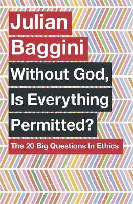 Without God, Is Everything Permitted? by Julian Baggini