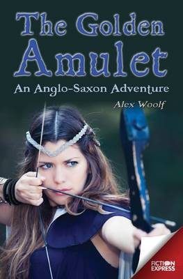 Fiction Express: The Golden Amulet: An Anglo-Saxon Adventure by Alex Woolf