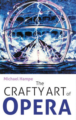 The Crafty Art of Opera by Michael Hampe