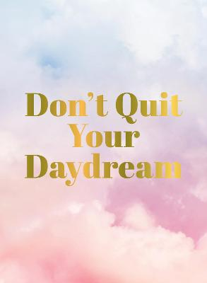 Don't Quit Your Daydream: Inspiration for Daydream Believers book