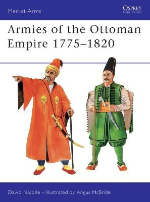 Armies of the Ottoman Empire, 1775-1820 by David Nicolle